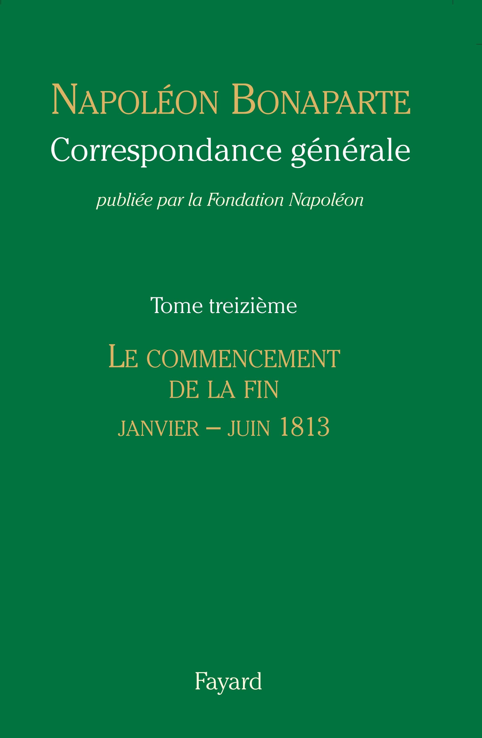 Correspondance de Napoléon, Tome XIII - janvier-juin 1813 © Fayard / Fondation Napoléon