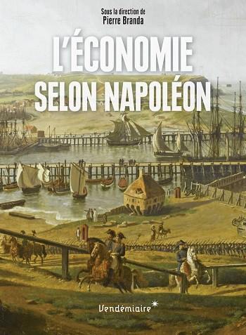 L'économie selon Napoléon © Vendémiaire-Fondation Napoléon, 2016