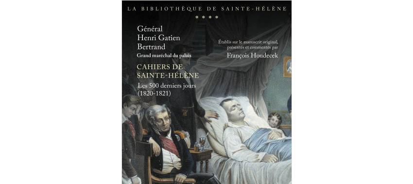 Coédition Perrin / Fondation Napoléon > Cahiers de Sainte-Hélène du grand maréchal Bertrand, les 500 derniers jours (1820-1821)
