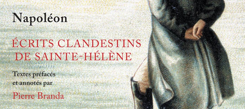 Co-publication Perrin / Fondation Napoléon > Écrits clandestins de Sainte-Hélène, de Napoléon (Clandestine writings from St Helena)